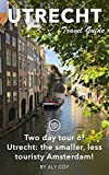 Utrecht Travel Guide (Unanchor) - Two day tour of Utrecht: the smaller, less touristy Amsterdam! (English Edition)