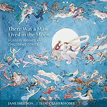 There Was A Man Lived In The Moon: Nursery Rhymes And Children's Songs