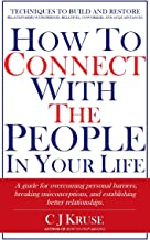 How To Connect With The People In Your Life: A guide for overcoming personal barriers, breaking misconceptions, and establishing better relationships.