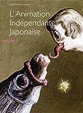 L'Animation indépendante Japonaise-Volume 2
