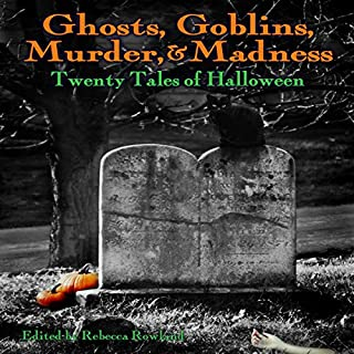 Ghosts, Goblins, Murder, & Madness: Twenty Tales of Halloween audiobook cover art