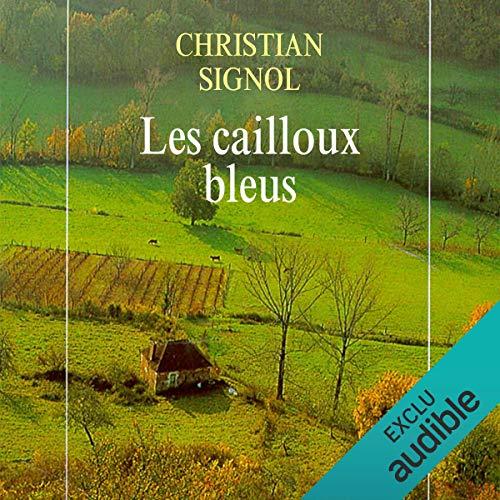 Les cailloux bleus     Le Pays bleu 1              By:                                                                                                                                 Christian Signol                               Narrated by:                                                                                                                                 Véronique Groux de Miéri                      Length: 15 hrs and 58 mins     1 rating     Overall 5.0