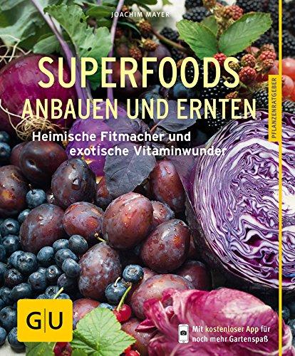 Superfoods anbauen und ernten: Heimische Fitmacher und exotische Vitaminwunder (GU Pflanzenratgeber)