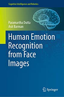 Human Emotion Recognition from Face Images (Cognitive Intelligence and Robotics) (English Edition)