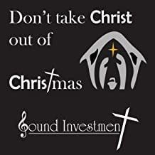 Don't Take Christ Out of Christmas