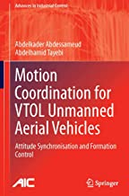 Motion Coordination for VTOL Unmanned Aerial Vehicles: Attitude Synchronisation and Formation Control (Advances in Industrial Control)