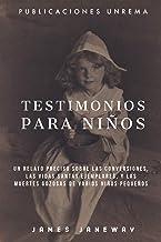 Testimonios para Niños (Obra Completa): Un relato preciso sobre las conversiones, las vidas santas ejemplares, y las muert...