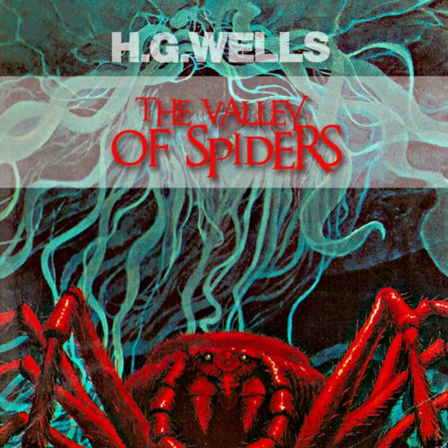 The Valley of the Spiders                   Written by:                                                                                                                                 H. G. Wells                               Narrated by:                                                                                                                                 Matt Fogarty                      Length: 33 mins     1 rating     Overall 1.0