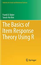 The Basics of Item Response Theory Using R (Statistics for Social and Behavioral Sciences)