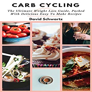 Carb Cycling: The Ultimate Weight Loss Guide, Packed with Delicious Easy to Make Recipes audiobook cover art