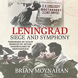 Leningrad     Siege and Symphony              Written by:                                                                                                                                 Brian Moynahan                               Narrated by:                                                                                                                                 Jamie Parker                      Length: 19 hrs and 31 mins     1 rating     Overall 5.0
