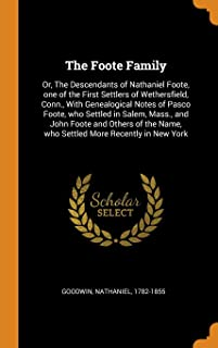 The Foote Family: Or, the Descendants of Nathaniel Foote, One of the First Settlers of Wethersfield, Conn., with Genealogical Notes of Pasco Foote, ... Name, Who Settled More Recently in New York