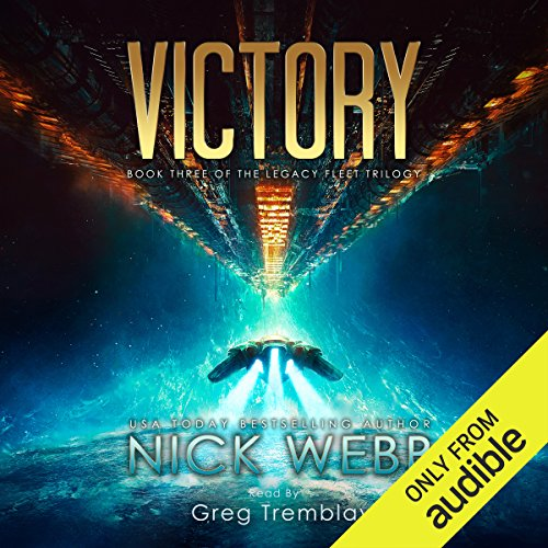 Victory     Legacy Fleet, Book 3              By:                                                                                                                                 Nick Webb                               Narrated by:                                                                                                                                 Greg Tremblay                      Length: 9 hrs and 18 mins     926 ratings     Overall 4.6