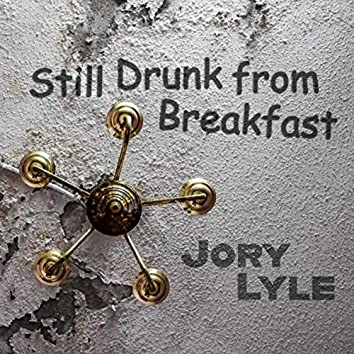 Still Drunk from Breakfast