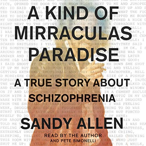 A Kind of Mirraculas Paradise     A True Story About Schizophrenia              De :                                                                                                                                 Sandy Allen                               Lu par :                                                                                                                                 Sandy Allen,                                                                                        Pete Simonelli                      Durée : 7 h et 19 min     Pas de notations     Global 0,0