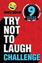 The Try Not to Laugh Challenge - 9 Year Old Edition: A Hilarious and Interactive Joke Book Game for Kids - Silly One-Liner...