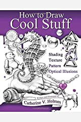 How to Draw Cool Stuff: Shading, Textures and Optical Illusions - March, 2015 Paperback