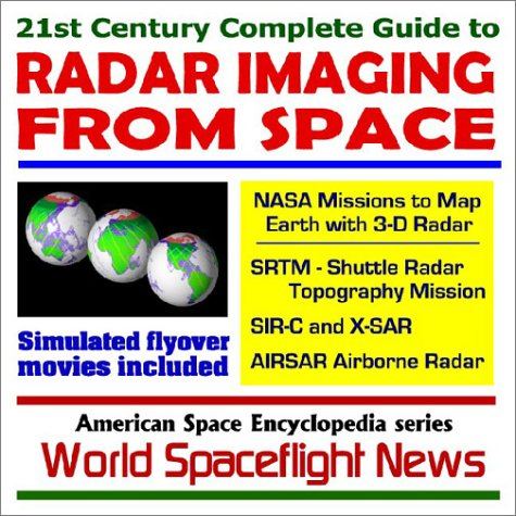 21st Century Complete Guide to Radar Imaging from Space - NASA 3D Mapping, Shuttle Radar Missions, Simulated Flyover Movies
