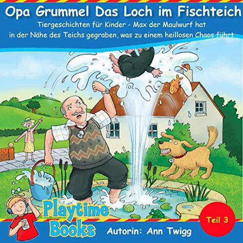 Opa Grummel Das Loch im Fischteich: Max der Maulwurf hat in der Nähe des Teichs gegraben, was zu einem heillosen Chaos führt Titelbild