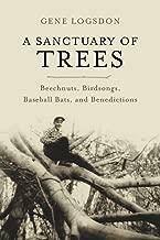 A Sanctuary of Trees: Beechnuts, Birdsongs, Baseball Bats, and Benedictions