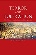 Terror and Toleration: The Habsburg Empire Confronts Islam 1526-1850: The Habsburg Empire Confronts Islam, 1526-1850