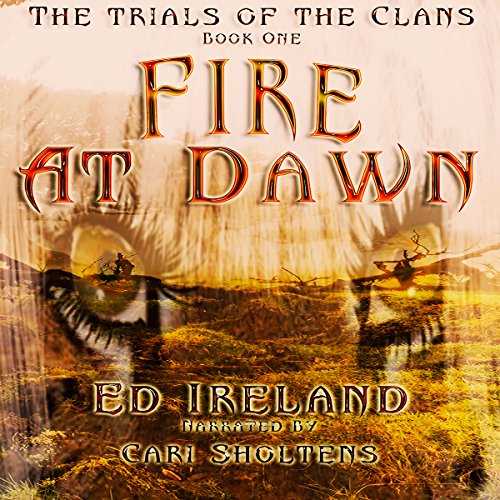 Fire at Dawn     The Trials of the Clans, Book 1              By:                                                                                                                                 Ed Ireland                               Narrated by:                                                                                                                                 Cari Scholtens                      Length: 9 hrs and 16 mins     Not rated yet     Overall 0.0