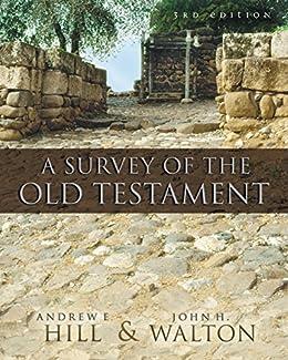A Survey of the Old Testament eBook: Hill, Andrew E., Walton, John H.:  Amazon.co.uk: Kindle Store