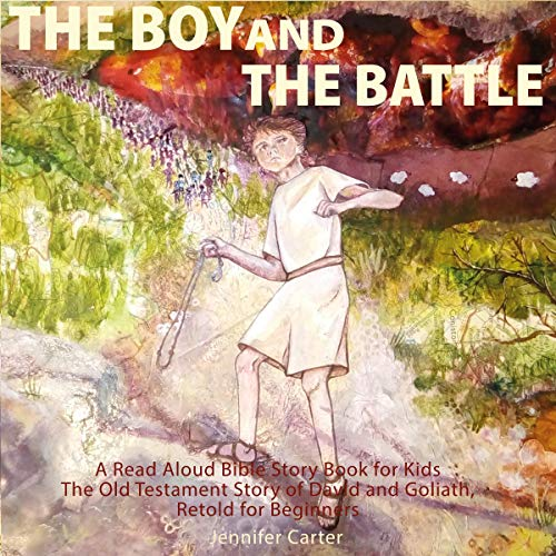 The Boy and the Battle: A Read Aloud Bible Story Book for Kids - The Old Testament Story of David and Goliath, Retold for Beginners Audiobook By Jennifer Carter cover art