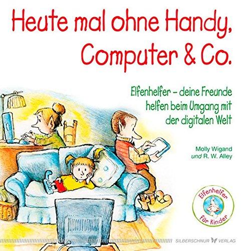 Heute mal ohne Handy, Computer & Co. - Elfenhelfer - Deine Freunde helfen beim Umgang mit der digitalen Welt