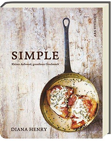 Simple: Kleiner Aufwand, grandioser Geschmack - schnelle und einfache Rezepte für den Alltag, Gäste und Familie