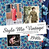 Style Me Vintage: 1940s: A practical and inspirational guide to the hair, make-up and fashions of th...