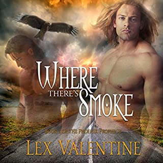 Where There's Smoke     The Phoenix Prophecy, Book 3              By:                                                                                                                                 Lex Valentine                               Narrated by:                                                                                                                                 Chris Chambers                      Length: 2 hrs and 53 mins     7 ratings     Overall 3.9