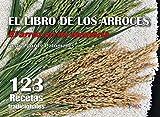 EL LIBRO DE LOS ARROCES: El arroz en mi memoria. 123 arroces