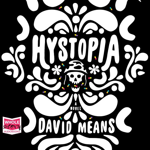 Hystopia                   By:                                                                                                                                 David Means                               Narrated by:                                                                                                                                 Nicholas Techosky                      Length: 10 hrs and 47 mins     Not rated yet     Overall 0.0