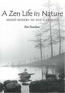 A Zen Life in Nature: Musô Soseki in His Gardens