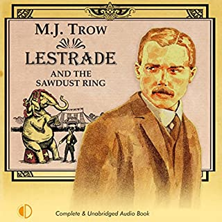 Lestrade and the Sawdust Ring                   By:                                                                                                                                 M J Trow                               Narrated by:                                                                                                                                 M J Trow                      Length: 7 hrs and 57 mins     18 ratings     Overall 4.3