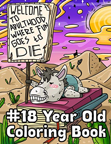 18 Year Old Coloring Book: Unique 18th Birthday Gift Idea: with Hilarious Snarky Quotes & Whimsical Animal Designs: for Adult Relaxation and Stress Relief: Funny Adulting 101