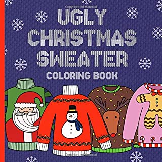Ugly Christmas Sweater Coloring Book: Silly & Fun Novelty Xmas Gift