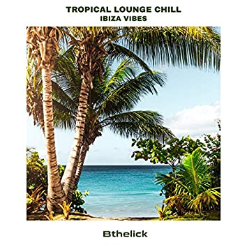 Tropical Lounge Chill Ibiza Vibes