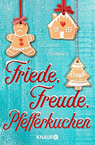 Friede, Freude, Pfefferkuchen: Roman