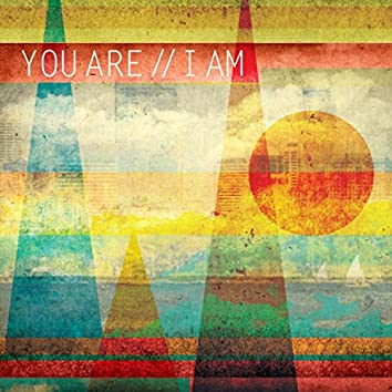 You Are // I Am