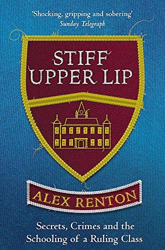 Stiff Upper Lip: Secrets, Crimes and the Schooling of a Ruling Class