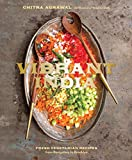 Vibrant India: Fresh Vegetarian Recipes from Bangalore to Brooklyn [A Cookbook]