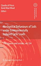 Mechanical Behaviour of Soils Under Environmentallly-Induced Cyclic Loads (CISM International Centre for Mechanical Sciences)