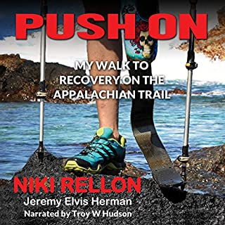 Push On: My Walk to Recovery on the Appalachian Trail                   By:                                                                                                                                 Niki Rellon,                                                                                        Jeremy Elvis Herman                               Narrated by:                                                                                                                                 Troy W Hudson                      Length: 6 hrs and 23 mins     3 ratings     Overall 4.3