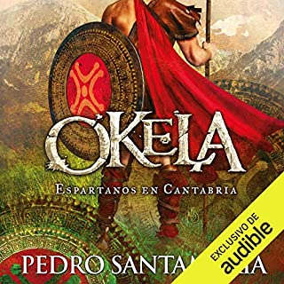 Okela (Narración en Castellano)     Espartanos en Cantabria [Spartans in Cantabria]              By:                                                                                                                                 Pedro Santamaría                               Narrated by:                                                                                                                                 Hermogenes Alonso                      Length: 16 hrs and 35 mins     3 ratings     Overall 5.0