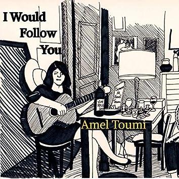 I Would Follow You