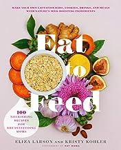 Eat to Feed: 80 Nourishing Recipes for Breastfeeding Moms