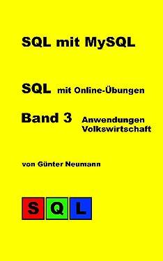 SQL mit MySQL - Band 3 Anwendungen Volkswirtschaft: Vergleich internationaler Volks-, Handels- und Energiewirtschaft mit Online-Übungen (German Edition)