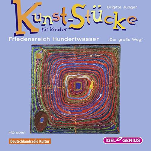 Friedensreich Hundertwasser: Der große Weg (Kunst-Stücke für Kinder) Titelbild